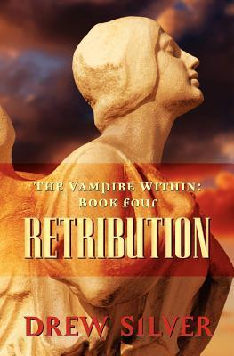 Retribution (The Vampire Within, #4)  by  Drew Silver