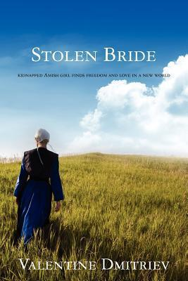 Stolen Bride: Kidnapped Amish Girl Finds Freedom and Love in a New World Valentine Dmitriev