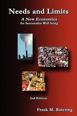 Needs and Limits: A New Economics for Sustainable Well-Being Frank M. Rotering