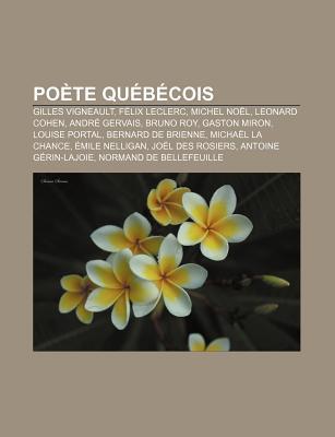 Po Te Qu B Cois: Gilles Vigneault, F LIX Leclerc, Michel No L, Leonard Cohen, Andr Gervais, Bruno Roy, Gaston Miron, Louise Portal Books LLC