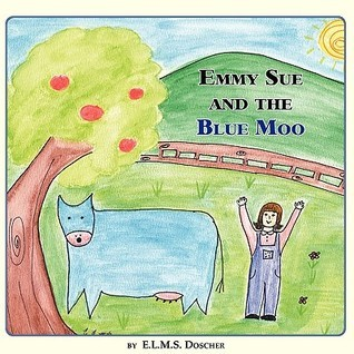 Emmy Sue and the Blue Moo  by  E.L.M.S. Doscher