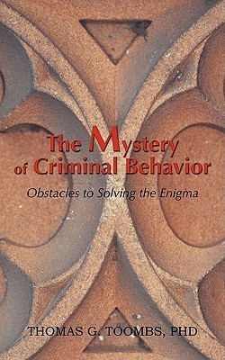 The Mystery of Criminal Behavior  by  Thomas G. Toombs