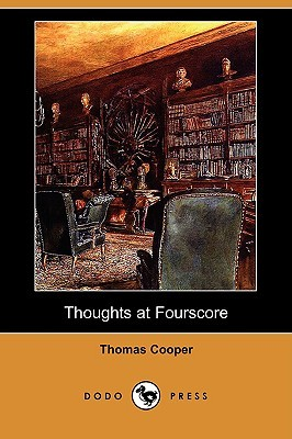 Thoughts at Fourscore, and Earlier Thomas  Cooper