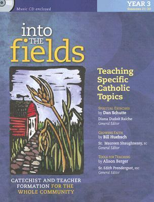 Into the Fields: Teaching Specific Catholic Topics, Year 3: Catechist and Teacher Formation for the Whole Community [With CD]  by  Dan Schutte