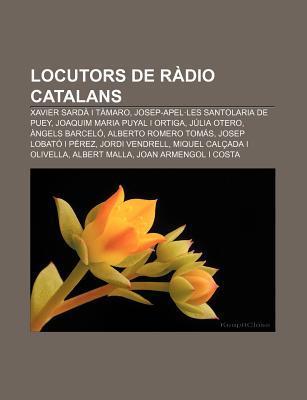 Locutors de R Dio Catalans: Xavier Sard I T Maro, Josep-Apel Les Santolaria de Puey, Joaquim Maria Puyal I Ortiga, J Lia Otero, Ngels Barcel Source Wikipedia