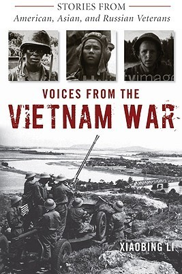 Voices from the Vietnam War: Stories from American, Asian, and Russian Veterans  by  Xiaobing Li
