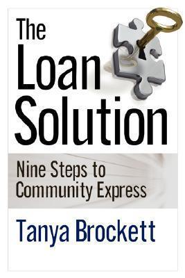 The Loan Solution: Nine Steps to Community Express Tanya F Brockett