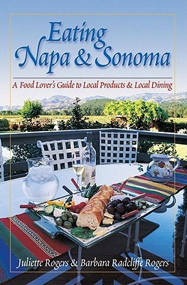 Eating Napa & Sonoma: A Food Lovers Guide to Local Produce & Local Dining Juliette Rogers