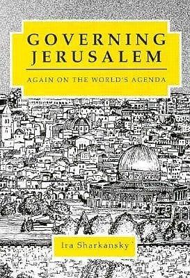 Governing Jerusalem: Again on the Worlds Agenda  by  Ira Sharkansky