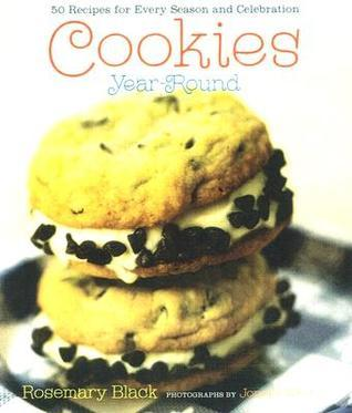 Cookies Year-Round: 50 Recipes for Every Season and Celebration Rosemary Black