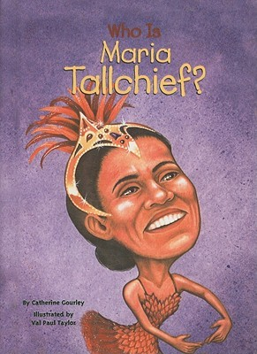 Who Is Maria Tallchief?  by  Catherine Gourley