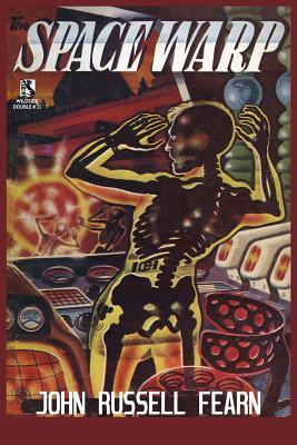 The Space Warp: A Science Fiction Novel / Into the Unknown: A Science Fiction Tale (Wildside Double #23) John Russell Fearn