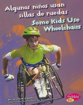 Algunos ninos usan sillas de ruedas/ Some Kids Use Wheelchairs  by  Lola M. Schaefer