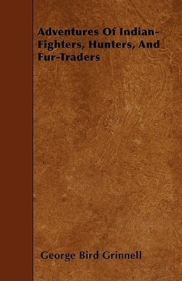 Adventures of Indian-Fighters, Hunters, and Fur-Traders  by  George Bird Grinnell