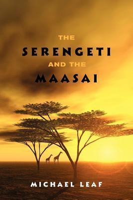 The Serengeti and the Maasai  by  Michael Leaf