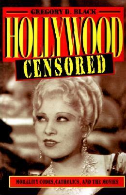 Hollywood Censored: Morality Codes, Catholics, and the Movies Gregory D. Black