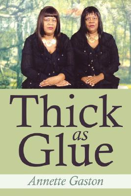 Thick as Glue  by  Annette Gaston