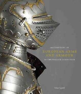 Masterpieces of European Arms and Armour in the Wallace Collection and Complete Digital Catalogue of European Arms and Armour James  Mann