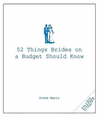 52 Things Brides on a Budget Should Know Aimee Manis