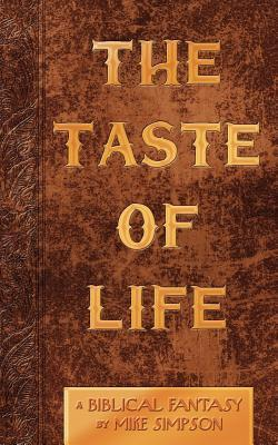 The Taste of Life: A Biblical Fantasy Mike  Simpson