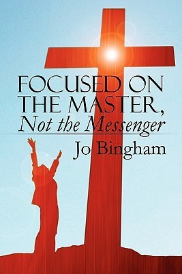 Focused on the Master, Not the Messenger  by  Jo Bingham