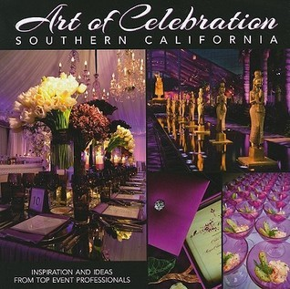 Art of Celebration Southern California: Inspiration and Ideas from Top Event Professionals (Art of Celebration, #4)  by  Panache Partners, LLC