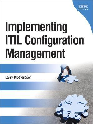 Implementing ITIL Configuration Management Larry Klosterboer