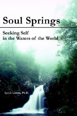 Soul Springs: Seeking Self in the Waters of the World  by  Lotus Linton