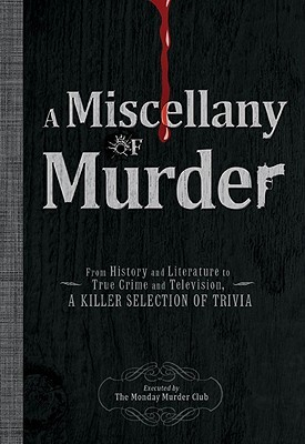 A Miscellany Of Murder: From History And Literature To True Crime And Television, A Killer Selection Of Trivia The Monday Murder Club