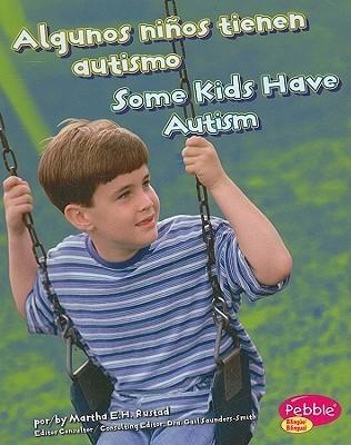 Algunos Ninos Tienen Autismo/Some Kids Have Autism  by  Martha E.H. Rustad