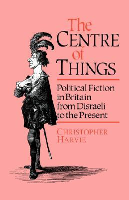 Centre Of Things, The  by  Christopher Harvie
