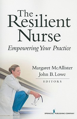 The Resilient Nurse: Empowering Your Practice  by  Margaret  McAllister