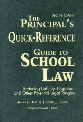 The Principals Quick-Reference Guide to School Law: Reducing Liability, Litigation, and Other Potential Legal Tangles Dennis R. Dunklee
