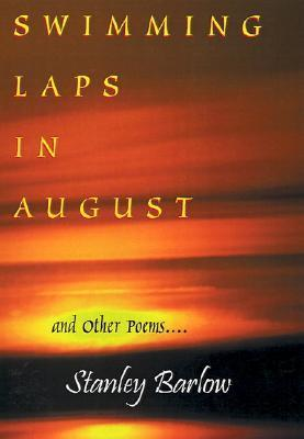 Swimming Laps in August: And Other Poems  by  James Stanley Barlow