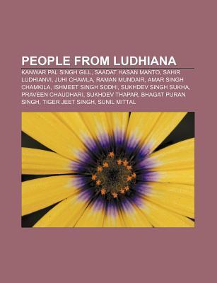 People from Ludhiana: Kanwar Pal Singh Gill, Saadat Hasan Manto, Sahir Ludhianvi, Juhi Chawla, Raman Mundair, Amar Singh Chamkila  by  Source Wikipedia