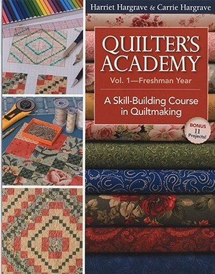 Quilters Academy Vol. 1, Freshman Year: A Skill-Building Course in Quiltmaking  by  Harriet Hargrave