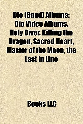 Dio (Band) Albums: Holy Diver, Killing the Dragon, Sacred Heart, Master of the Moon, the Last in Line, Diamonds - The Best of Dio, Dream Books LLC