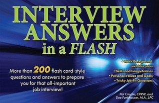Interview Answers in a Flash: More Than 200 Flash Card-Style Questions and Answers to Prepare You for That All-Important Job Interview! Pat Criscito