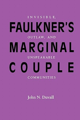 Faulkners Marginal Couple: Invisible, Outlaw, and Unspeakable Communities John N. Duvall