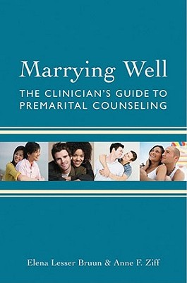 Marrying Well: The Clinicians Guide to Premarital Counseling Elena Lesser Bruun