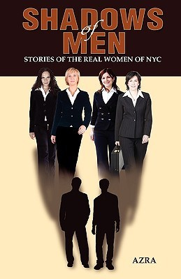 Shadows of Men: Stories of the Real Women of NYC  by  Azra