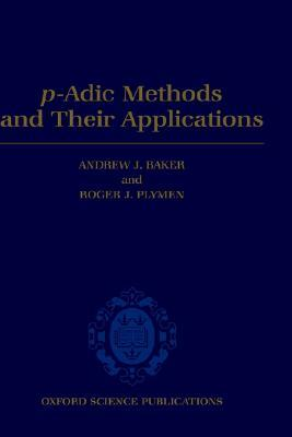 P-Adic Methods and Their Applications  by  Andrew J. Baker