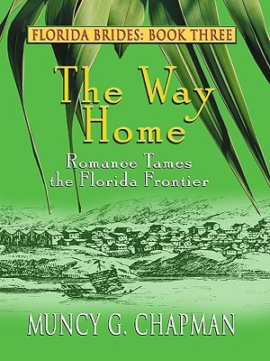 The Way Home: Romance Tames the Florida Frontier  by  Muncy G. Chapman