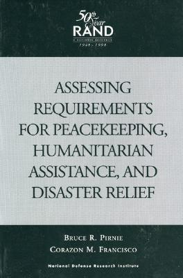 Assessing Requirements for Peacekeeping, Humanitarian Assistance, and Disaster Relief Bruce R. Pirnie