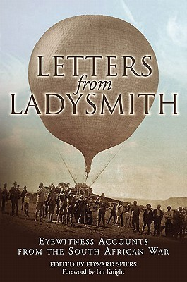 Letters from Ladysmith: Eyewitness Accounts from the South African War  by  Edward Spiers
