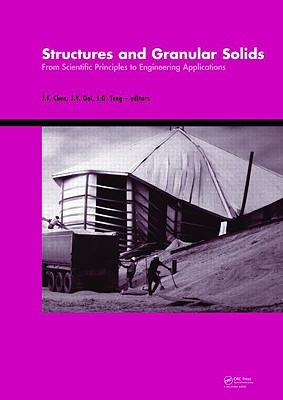 Structures and Granular Solids: From Scientific Principles to Engineering Applications: An International Conference in Celebration of the 60th Birthday of Prof. J. Michael Rotter  by  J.F. Chen