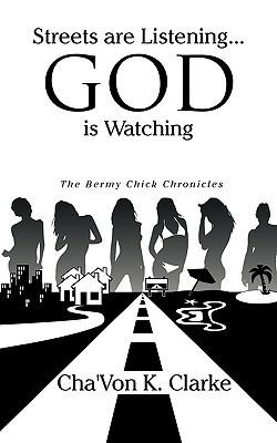 Streets Are Listening...God Is Watching: The Bermy Chick Chronicles  by  ChaVon K. Clarke