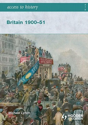 Access to History Britain 1900-51 Michael Lynch