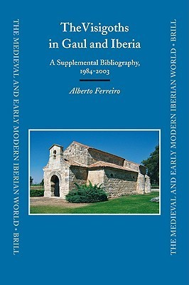 The Visigoths In Gaul And Iberia: A Supplemental Bibliography, 1984 2003  by  Alberto Ferreiro