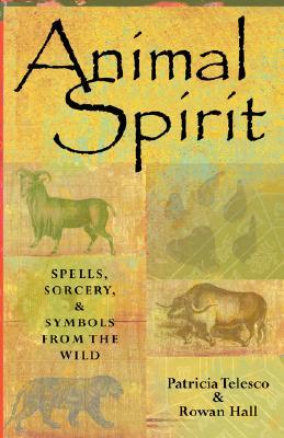 Animal Spirit: Spells, Sorcery, and Symbols from the Wild  by  Patricia J. Telesco